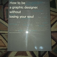 How to be a graphic designer, without losing your soul by Adrian Shaughnessy